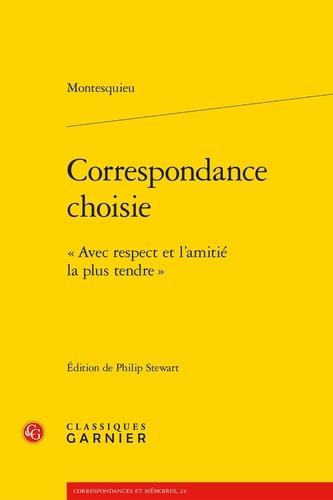 """Montesquieu - Correspondance choisie - """"Avec le respect et l'amitié la plus tendre""""."""