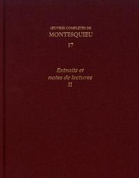 Montesquieu - Oeuvres complètes - Tome 17, Extraits et notes de lectures Volume 2.