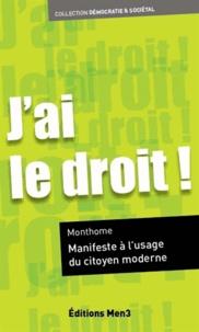 Monthome - J'ai le droit ! - Manifeste à l'usage du citoyen moderne.