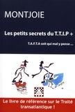 Montjoie - Les petits secrets du TTIP+ ou TAFTA soit qui mal y pense.