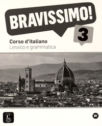 Montserrat Cañada et Barbara Catenaro - Bravissimo! 3 - Corso d'italiano. Lessico e grammatica B1.
