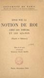 Montserrat Palau Marti et Hubert Deschamps - Essai sur la notion de roi chez les Yoruba et les Aja-Fon, (Nigéria et Dahomey) - Thèse de 3e cycle.