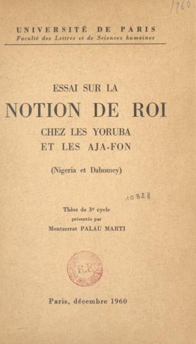 Essai sur la notion de roi chez les Yoruba et les Aja-Fon, (Nigéria et Dahomey). Thèse de 3e cycle