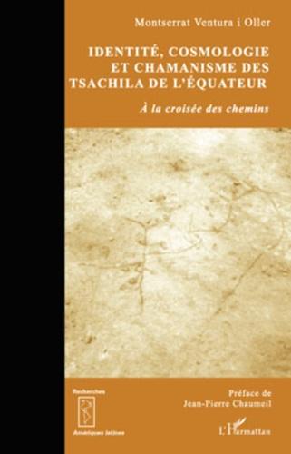 Montserrat Ventura i Oller - Identité, cosmologie et chamanisme des Tsachila de l'Equateur - A la croisée des chemins.