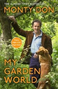 Monty Don - My Garden World - the Sunday Times bestseller.