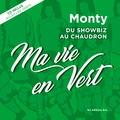 Monty - Ma vie en vert - Du showbiz au chaudron. 1 CD audio