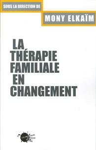 Mony Elkaïm - La thérapie familiale en changement.