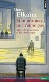 Mony Elkaïm - Si tu m'aimes, ne m'aime pas - Approche systémique et psychothérapie.