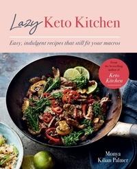 Monya Kilian Palmer - Lazy Keto Kitchen - Easy, Indulgent Recipes That Still Fit Your Macros.
