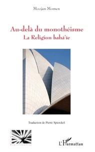 Moojan Momen - Au-delà du monothéisme - La Religion baha'ie.