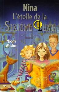 Moony Witcher - Nina Tome 1 : L'étoile de la Sixième Lune.