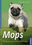 Mops - Auswahl, Haltung, Erziehung, Beschäftigung.