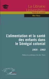 Mor Ndao - L'alimentation et la santé des enfants dans le Sénégal colonial, 1905-1960.