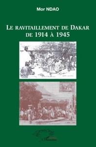 Mor Ndao - Le ravitaillement de Dakar de 1914 à 1945.