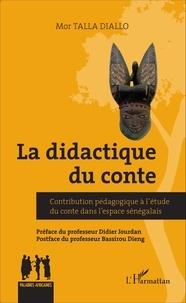 Mor Talla Diallo - La didactique du conte - Contribution pédagogique à l'étude du conte dans l'espace sénégalais.