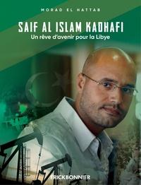 Morad El Hattab - Saïf al Islam Kadhafi, un rêve d'avenir pour la Libye.
