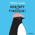 Morag Hood - Mon papy est un pingouin !.