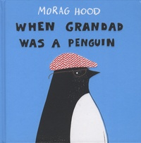 Morag Hood - When Grandad Was a Penguin.