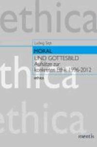 Moral und Gottesbild - Aufsätze zur konkreten Ethik 1996--2012.