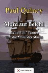 Mord auf Befehl - Wild Bull Turner und die Moral der Macht.