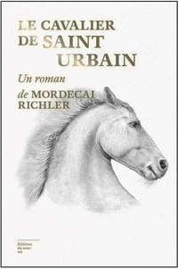 Mordecai Richler - Le cavalier de Saint-Urbain.