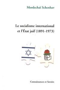Mordechaï Schenhav - Le socialisme international et l'Etat juif (1891-1973).