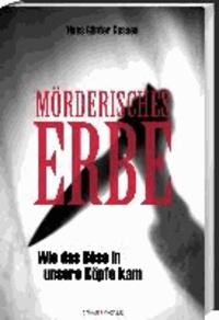 Mörderisches Erbe - Wie das Böse in unsere Köpfe kam.