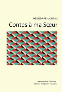 Moreau Hegesippe - Contes a Ma Soeur.