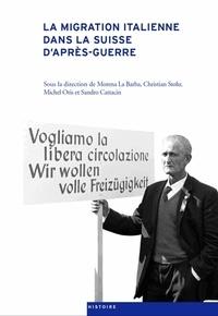 Morena La Barba et Christian Stohr - La migration italienne dans la Suisse d'après-guerre.