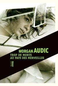 Morgan Audic - Trop de morts au pays des merveilles.