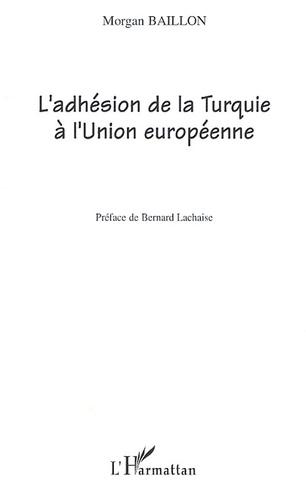 Morgan Baillon - L'adhésion de la Turquie à l'Union européenne - Le débat (1963-2004).