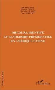 Morgan Donot et Christian Le Bart - Discours, identité et leadership présidentiel en Amérique latine.