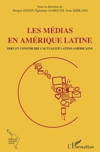 Morgan Donot et Eglantine Samouth - Les médias en Amérique latine - Dire et construire l'actualité latino-américaine.