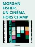 Morgan Fisher et Christophe Gallois - Morgan Fisher, un cinéma hors champ.