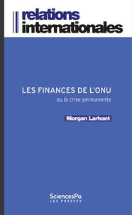 Morgan Lahrant - Les finances de l'ONU - Ou la crise permanente.