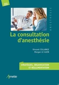 Morgan Le Guen et Vincent Collange - La consultation d'anesthésie - Stratégies, organisation et réglementation.