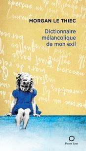 Morgan Le Thiec - Dictionnaire mélancolique de mon exil.