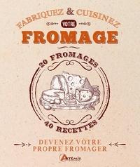 Morgan Mcglynn - Fabriquez & Cuisinez votre fromage - 20 fromages, 40 recettes.