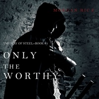 Morgan Rice et Tim Austin - The Way of Steel  : Only the Worthy (The Way of Steel—Book 1).