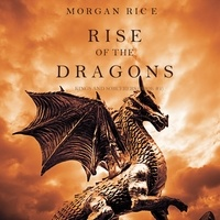 Morgan Rice et Wayne Farrell - Kings and Sorcerers  : Rise of the Dragons (Kings and Sorcerers--Book 1).