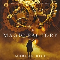 Morgan Rice et Harper Reeves - Oliver Blue and the School for  : The Magic Factory (Oliver Blue and the School for Seers—Book One).