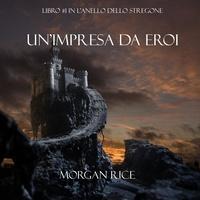 Morgan Rice et Edoardo Camponeschi - L'Anello Dello Stregone  : Un'Impresa da Eroi (Libro #1 in L'Anello Dello Stregone).