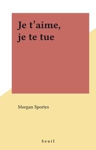 Morgan Sportès - Je t'aime, je te tue.