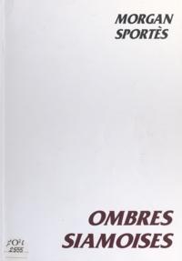 Morgan Sportès - Ombres siamoises.