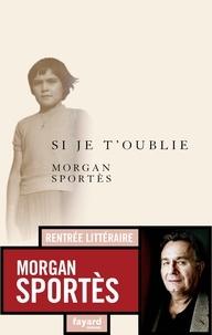 Morgan Sportès - Si je t'oublie.