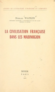 Morgan Watkin - La civilisation française dans les Mabinogion.