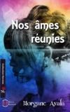 Morgane Ayala - Nos âmes réunies - Tome 1, Se rencontrer.