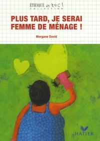 Morgane David - Plus tard, je serai Femme de ménage !.