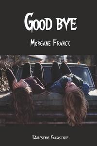 Morgane Franck - Good bye - Nouvelle fantastique.