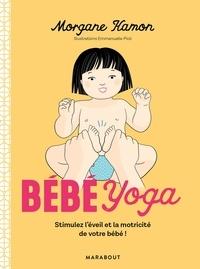 Morgane Hamon - Bébé Yoga - Stimulez l'éveil et la motricité de votre bébé!.